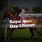 Royal Ascot Day 3 Preview. (20/06/2019)