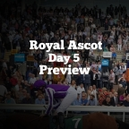 Royal Ascot Day 5 Preview. (22/06/2019)