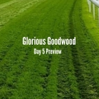Glorious Goodwood Day 5 Preview. (03/08/2019)