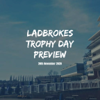 Ladbrokes Trophy Day Preview